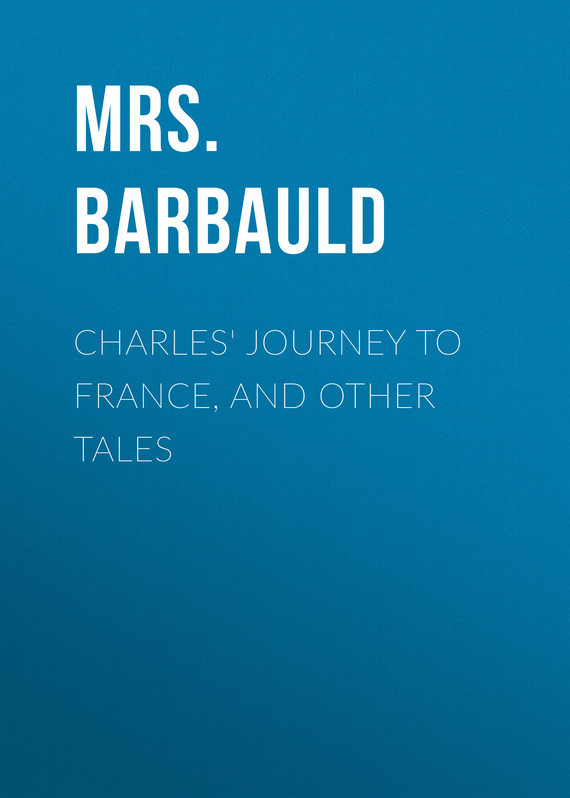 Mrs. Barbauld Charles' Journey to France, and Other Tales mrs barbauld charles journey to france and other tales