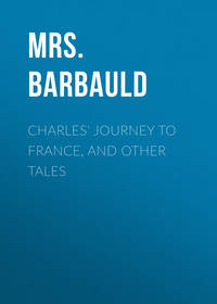 Barbauld, Mrs.  - Charles' Journey to France, and Other Tales
