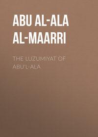 al-Maarri, Abu al-Ala  - The Luzumiyat of Abu'l-Ala