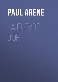 Arene, Paul  - La Ch?vre d'Or