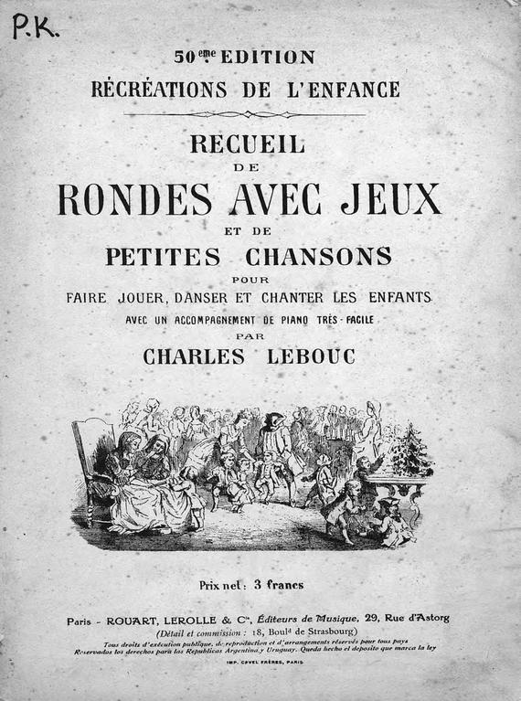 Шарль Лебц Recueil de rondes avec jeux et de petites chansons pour faire jouer, danser et chanter les enfants avec un accomp. de piano... par Ch. Lebous