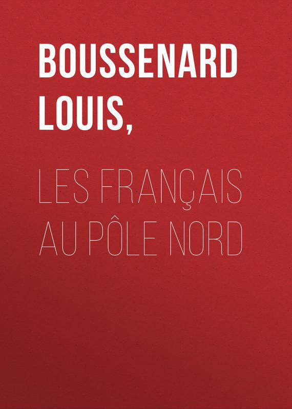 Луи Буссенар Les français au pôle Nord луи буссенар собрание романов комплект из 20 книг