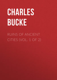 Charles, Bucke  - Ruins of Ancient Cities (Vol. 1 of 2)