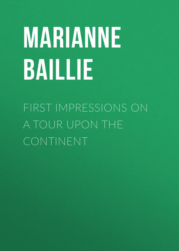 Baillie Marianne First Impressions on a Tour upon the Continent marianne faithfull marianne faithfull broken english