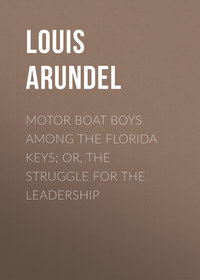 Louis, Arundel  - Motor Boat Boys Among the Florida Keys; Or, The Struggle for the Leadership