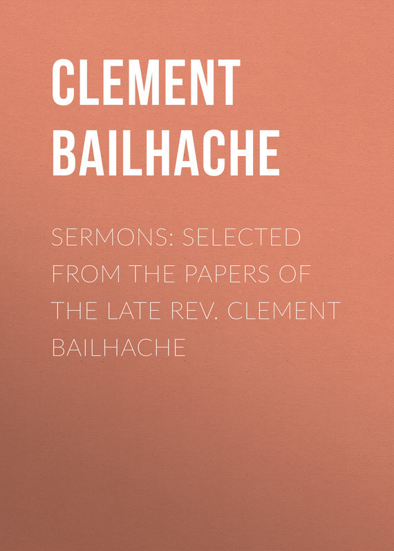 Clement Bailhache Sermons: Selected from the Papers of the Late Rev. Clement Bailhache clara erskine clement ángeles