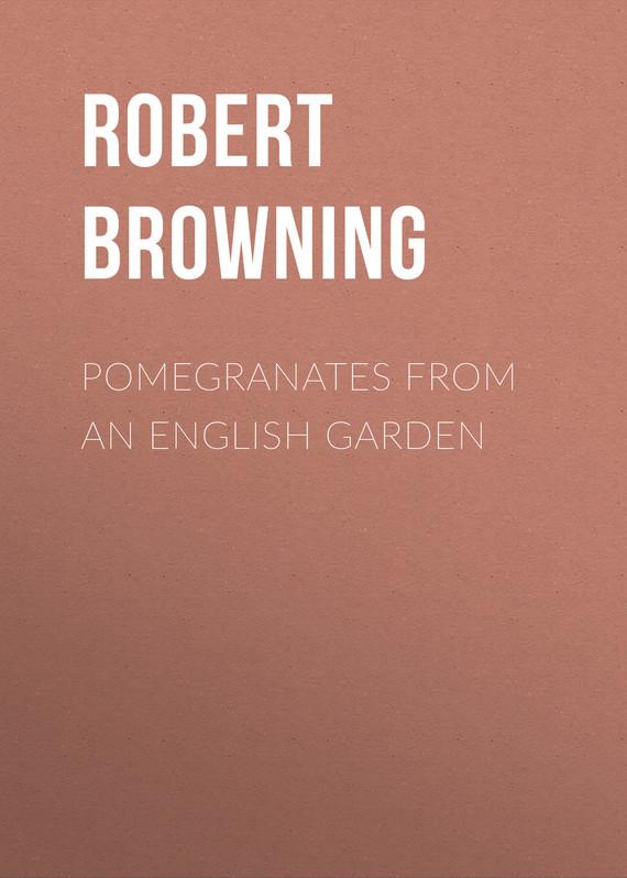 Robert Browning Pomegranates from an English Garden bridges robert on english homophones