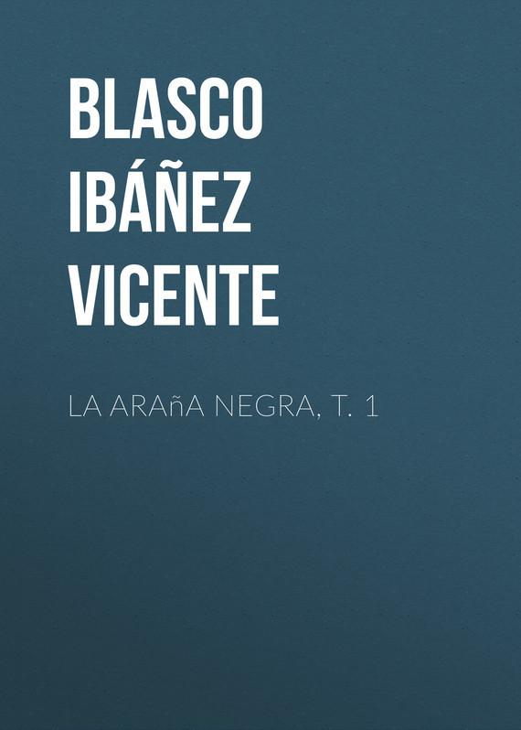 Обложка книги La ara?a negra, t. 1, автор Vicente, Blasco Ib??ez