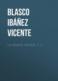Blasco Ib??ez Vicente - La ara?a negra, t. 1