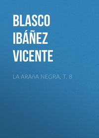 Vicente, Blasco Ib??ez  - La ara?a negra, t. 8
