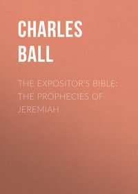 James, Ball Charles  - The Expositor's Bible: The Prophecies of Jeremiah