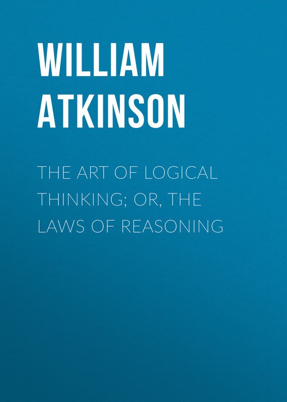 Atkinson William Walker The Art of Logical Thinking; Or, The Laws of Reasoning p flach simply logical – intelligent reasoning by example mac d3
