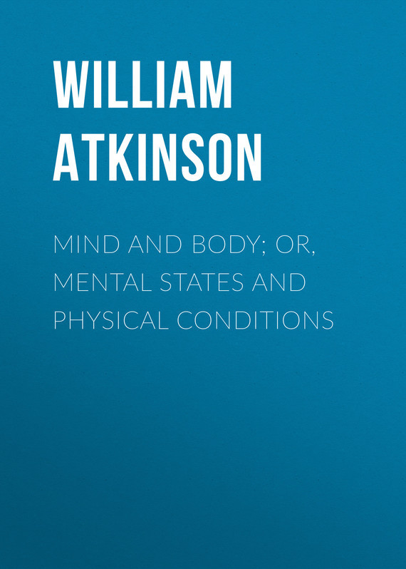 Atkinson William Walker Mind and Body; or, Mental States and Physical Conditions theatre and mind