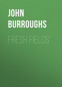John Burroughs - Fresh Fields