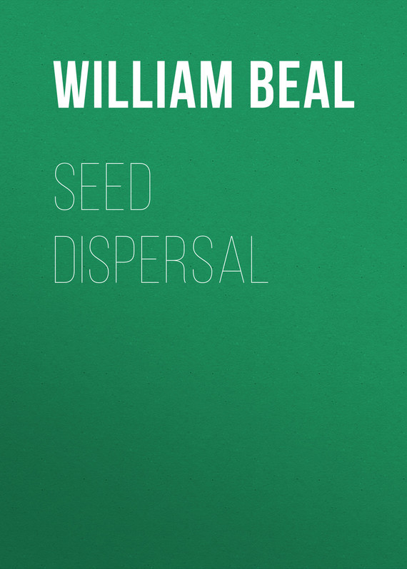 Beal William James Seed Dispersal lars ostergaard annual plant reviews fruit development and seed dispersal