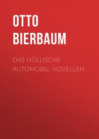 Otto Julius Bierbaum - Das h?llische Automobil: Novellen