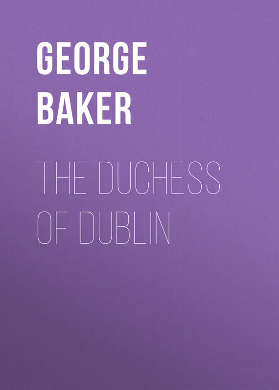 Baker George Melville The Duchess of Dublin цена 2017