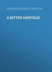Bloundelle-Burton, John  - A Bitter Heritage