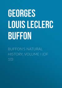 Leclerc, Comte de Buffon Georges Louis  - Buffon's Natural History, Volume I (of 10)