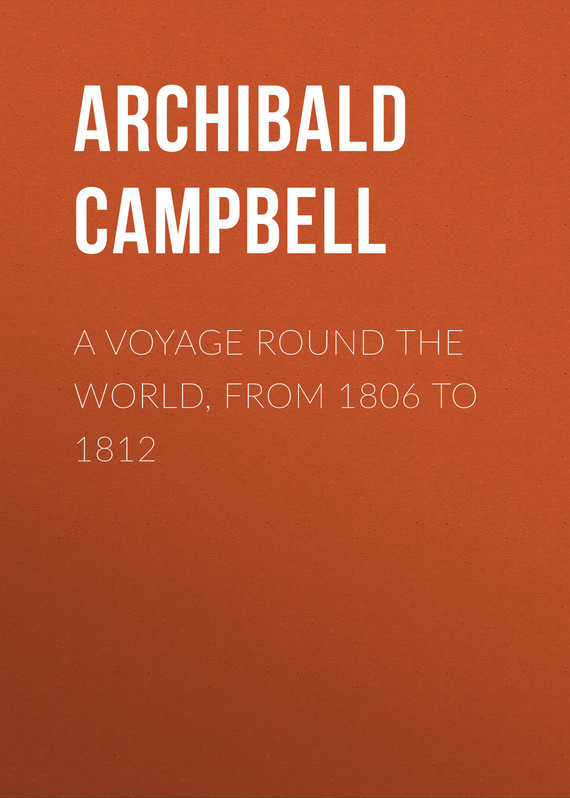 Campbell Archibald A Voyage Round the World, from 1806 to 1812