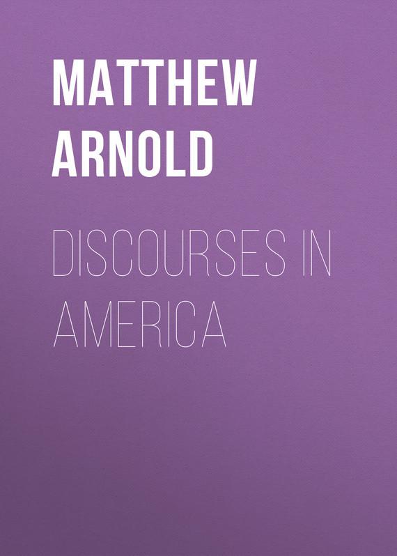 Arnold Matthew Discourses in America