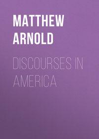 Matthew, Arnold  - Discourses in America