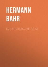 Hermann, Bahr  - Dalmatinische Reise