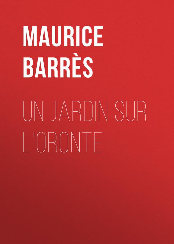 Barrès Maurice Un jardin sur l'Oronte туалетная вода для женщин hermes un jardin sur le toit