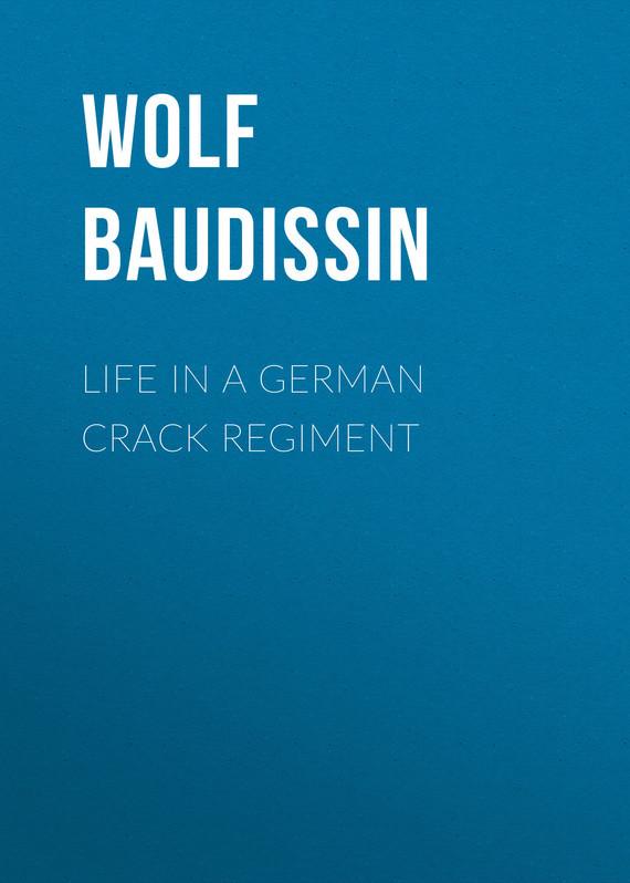 Graf von Wolf Ernst Hugo Emil Baudissin Life in a German Crack Regiment monstrous regiment