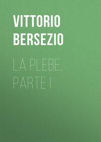 Vittorio, Bersezio  - La plebe, parte I