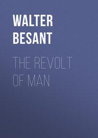 Besant, Walter  - The Revolt of Man