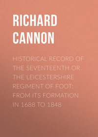 Richard, Cannon  - Historical Record of the Seventeenth or The Leicestershire Regiment of Foot: From Its Formation in 1688 to 1848