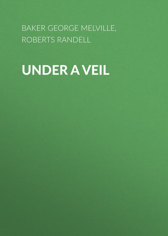 Baker George Melville Under a Veil baker george melville under a veil