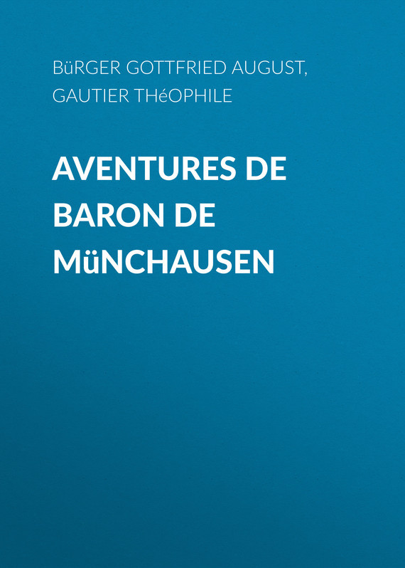 Рудольф Эрих Распе Aventures de Baron de Münchausen рудольф эрих распе aventures de baron de münchausen
