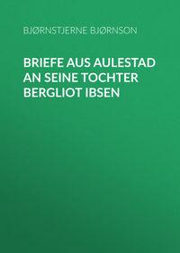 - Briefe aus Aulestad an seine Tochter Bergliot Ibsen