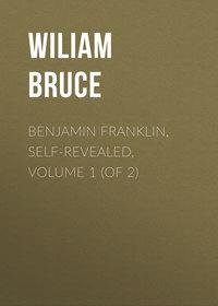 Cabell, Bruce Wiliam  - Benjamin Franklin, Self-Revealed, Volume 1 (of 2)