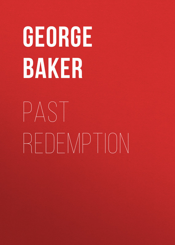 Baker George Melville Past Redemption цена 2017