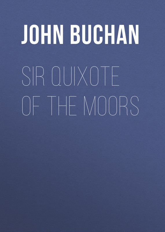 Buchan John Sir Quixote of the Moors buchan huntingtower