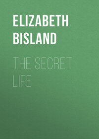Bisland, Elizabeth  - The Secret Life