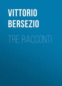 Bersezio Vittorio - Tre racconti