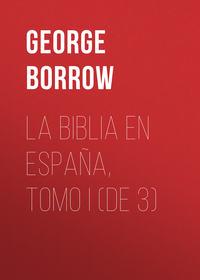 Borrow George - La Biblia en Espa?a, Tomo I (de 3)