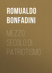 Romualdo, Bonfadini  - Mezzo secolo di patriotismo