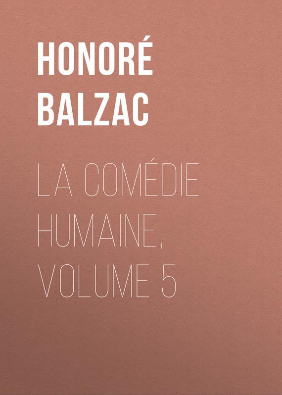 Оноре де Бальзак La Comédie humaine, Volume 5 uncanny avengers volume 5