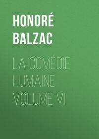 Balzac, Honor? de  - La Com?die humaine volume VI