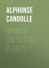 Candolle, Alphonse de  - Origin of Cultivated Plants