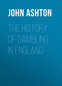 John, Ashton  - The History of Gambling in England