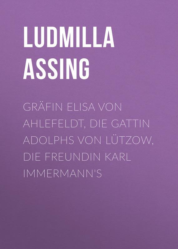 Assing Ludmilla Gräfin Elisa von Ahlefeldt, die Gattin Adolphs von Lützow, die Freundin Karl Immermann's karl von tischer die kleinen schmetterlingsfreunde