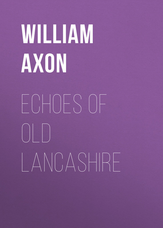 Axon William Edward Armytage Echoes of old Lancashire