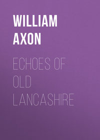 Armytage, Axon William Edward  - Echoes of old Lancashire