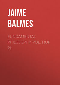 Luciano, Balmes Jaime  - Fundamental Philosophy, Vol. I (of 2)
